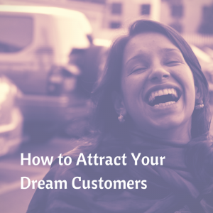 3 Ways to Attract Your Dream Customers