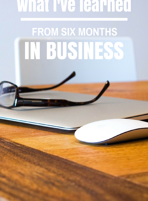 What I've Learned From Six Months in Business