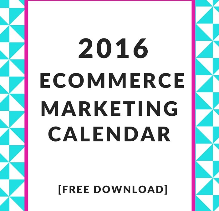 2016 Ecommerce Marketing Calendar