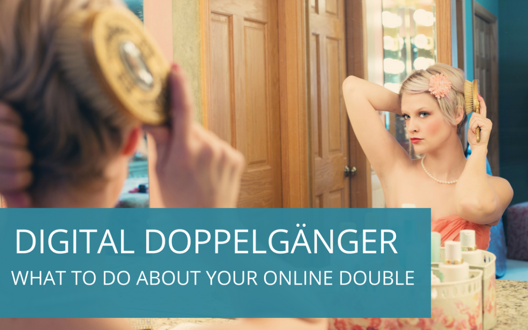 Digital Doppelgängers – What Happens When There's Another You Online